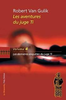 Les nouvelles enquêtes du juge Ti, Tome 4 : Les dernières enquêtes du juge Ti par Van Gulik