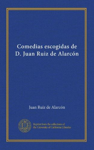 Comedias escogidas de D. Juan Ruiz de Alarcón (Spanish Edition)