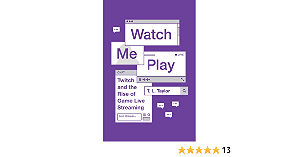Watch me play : Twitch and the rise of game live streaming