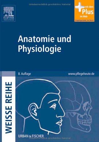 Anatomie und Physiologie: WEISSE REIHE - mit www.pflegeheute.de-Zugang