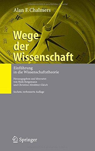 Wege der Wissenschaft: Einführung in die Wissenschaftstheorie Taschenbuch – 15. Dezember 2006 Niels Bergemann Alan F. Chalmers Christine Altstötter-Gleich Springer