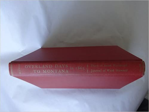Overland days to Montana in 1865 : The diary of Sarah Raymond and journal of Dr. Waid Howard (American trail series)
