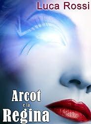 Arcot e la Regina (Energie della Galassia Vol. 1) (Italian Edition)