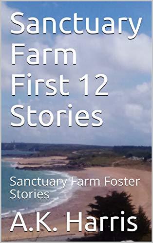 Book: Sanctuary Farm First 12 Stories - Sanctuary Farm Foster Stories by A.K. Harris