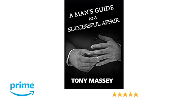 A Man's Guide to a Successful Affair: Tony Massey: 9781549948350