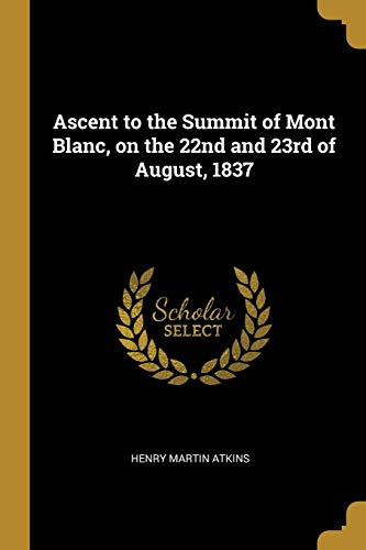 (Ascent to the Summit of Mont Blanc, on the 22nd and 23rd of August, 1837)