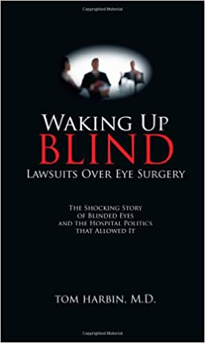 Waking Up Blind - Lawsuits Over Eye Surgery: Tom Harbin MD