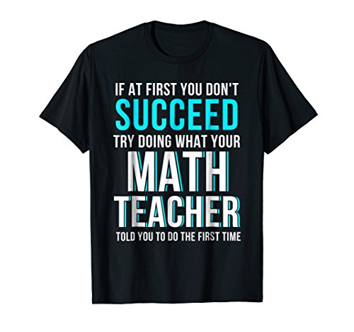Funny Math Teacher Shirt - If At First You Don't Succeed ()