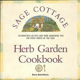 The Sage Cottage: Herb Garden Cookbook : Celebrations, Recipes, and Herb Gardening Tips for Every Month of the Year Sage Garden Herbs