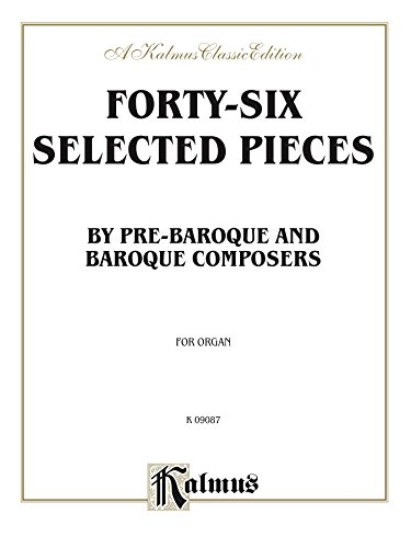 Forty-Six Selected Pieces: By Pre-Baroque and Baroque Composers for Organ or Piano (Kalmus Edition)