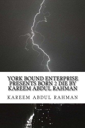 YORK BOUND ENTERPRISE PRESENTS BORN 2 DIE BY KAREEM ABDUL RAHMAN (Brass) (Volume 1)