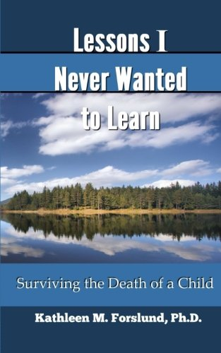 Lessons I Never Wanted to Learn: Surviving the Death of a Child