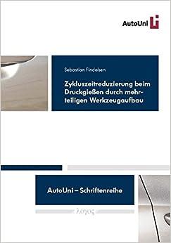 Zykluszeitreduzierung Beim Druckgiessen Durch Mehrteiligen Werkzeugaufbau (Autouni - Schriftenreihe)