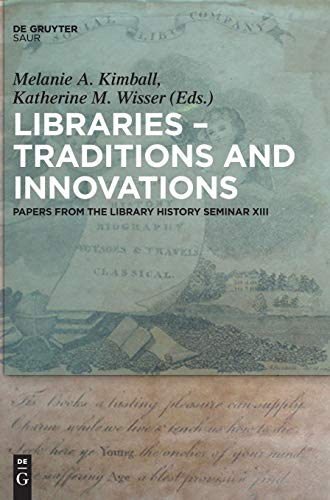 Libraries - Traditions and Innovations: Papers from the Library History Seminar XIII from Walter de Gruyter Inc.