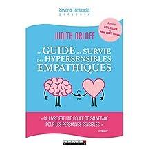 """Le guide de survie des hypersensibles empathiques: """" Ce livre est une bouée de sauvetage pour les personnes sensibles. """" John Gray (DEVELOPPEMENT P) (French Edition)"""