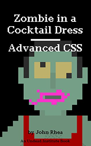 Advanced CSS: Zombie in a Cocktail Dress (Undead Institute) (English Edition)