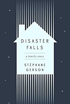 Disaster Falls: A Family Story by [Gerson, Stephane]