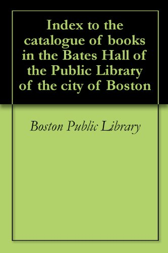 Index to the catalogue of books in the Bates Hall of the Public Library of the city of (City Of Everett Ma)