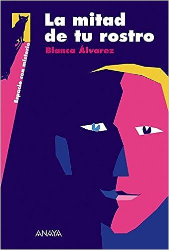 La mitad de tu rostro Literatura Juvenil A Partir De 12 Años - Espacio Con Misterio: Amazon.es: Blanca Álvarez: Libros