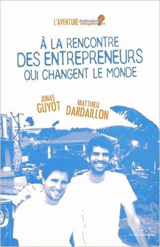 En ligne téléchargement A la rencontre des entrepreneurs qui changent le monde pdf