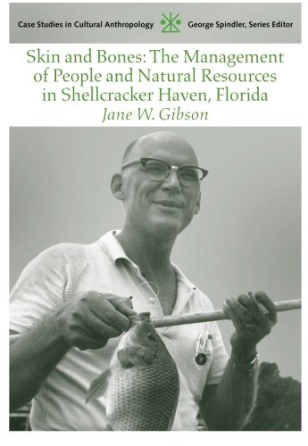 Skin And Bones: The Management Of People And Natural Resources In Shellcracker Haven, Florida (Case Studies In Cultural Anthropology)