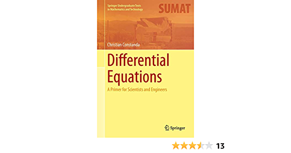 Differential Equations A Primer For Scientists And Engineers Springer Undergraduate Texts In Mathematics And Technology Constanda Christian 9781461472964 Amazon Com Books