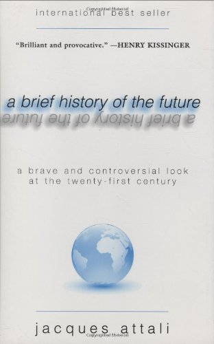 A Brief History of the Future: A Brave and Controversial Look at the Twenty-First Century