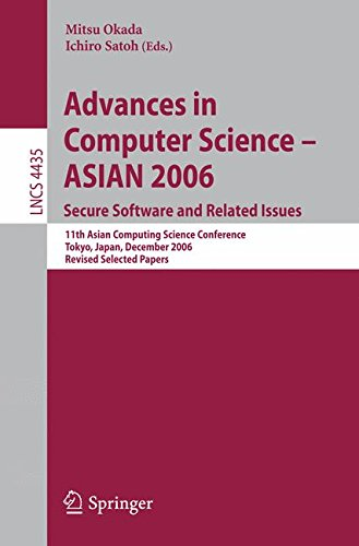 Advances in Computer Science - ASIAN 2006. Secure Software and Related Issues: 11th Asian Computing Science Conference, Tokyo, Japan, December 6-8. Papers (Lecture Notes in Computer Science)