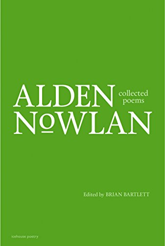 Collected Poems of Alden Nowlan by Icehouse Poetry