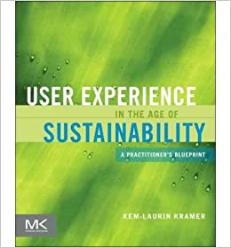 User experience in the age of sustainability a practitioners of sustainability a practitioners blueprint morgan kaufmann paperback common by author kem laurin kramer 0884641720028 amazon books malvernweather Gallery
