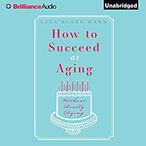How to Succeed at Aging Without Really Dying Audiobook