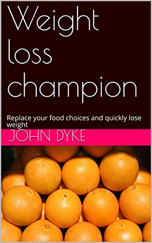 Weight loss champion: Replace your food choices and quickly lose weight