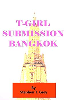 T-girl submission, Bangkok by [Grey, Stephen T.]