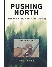 Pushing North: Tame the Mind, Savor the Journey