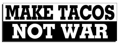 Make tacos not war Bumper Sticker - Quote Me Printing