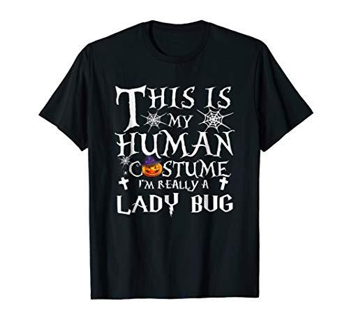 This is My Human Costume I'm Really LADY BUG Halloween Shirt