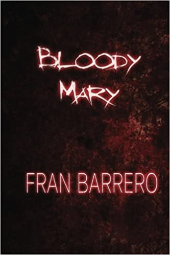 Bloody Mary: Relatos cortos de terror (Spanish Edition): Fran Barrero: 9781540489166: Amazon.com: Books