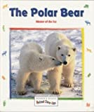 THE POLAR BEAR - MASTER OF THE ICE (Reader's Digest animal close-ups)