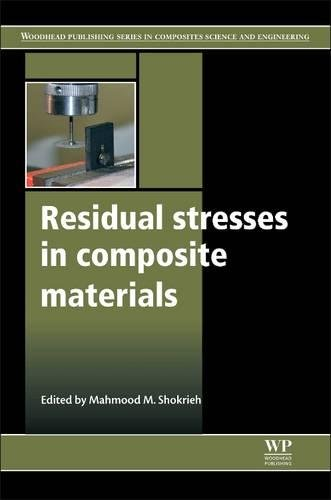 Residual Stresses in Composite Materials (Woodhead Publishing Series in Composites Science and Engineering)