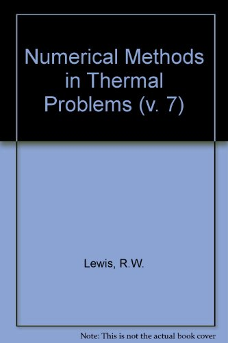 Numerical Methods in Thermal Problems: Proceedings of the Seventh International Conference Held in Stanford, U.S.A. on July 8-12th, 1991 v. 7
