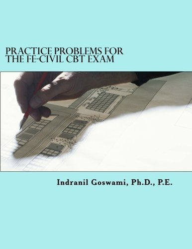 Practice Problems for the FE-CIVIL CBT Exam: Nearly 500 Practice Problems and Solutions on all 18 subject areas of the FE-CIVIL Exam (NCEES)