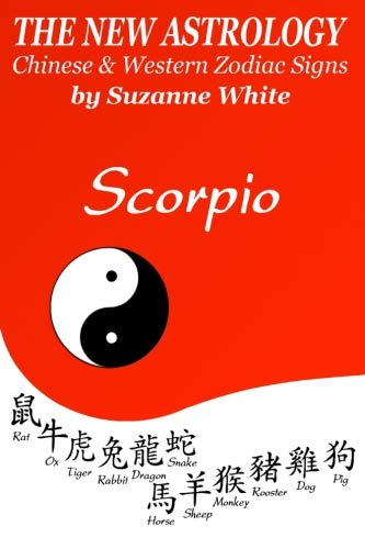 The New Astrology Scorpio Chinese and Western Zodiac Signs: The New Astrology by Sun Signs -