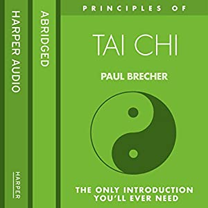 Principles of Tai Chi: The only introduction you'll ever need Audiobook