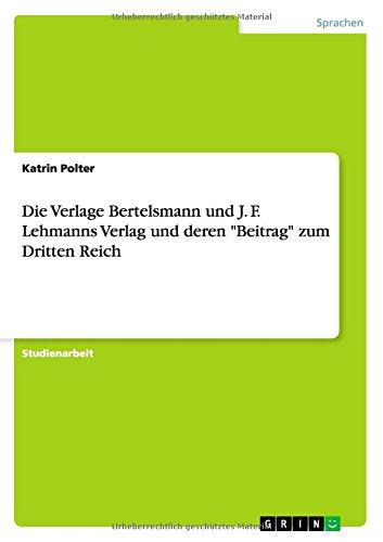 Die Verlage Bertelsmann Und J. F. Lehmanns Verlag Und Deren Beitrag Zum Dritten Reich (German Edition)