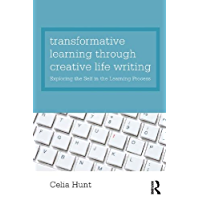 Transformative Learning through Creative Life Writing: Exploring the self in the learning process (English Edition)