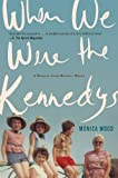 When We Were the Kennedys: A Memoir from Mexico, Maine, Monica Wood, 0544002326