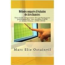 Méthodes comparées d'évaluation des titres financiers: Une étude comparative des performances prévisionnellesdes modèles CAPM et Arrow Debreu (1985-2014) (French Edition)
