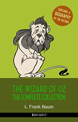 L. Frank Baum: The Complete Wizard of Oz Collection + A Biography of the Author (Book House Publishing) (The Greatest Fictional Characters of All Time)