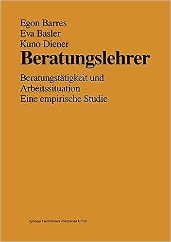 Beratungslehrer: Beratungstätigkeit und Arbeitssituation Eine Empirische Studie German Edition