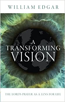 Book A Transforming Vision: The Lord's Prayer as a Lens for Life